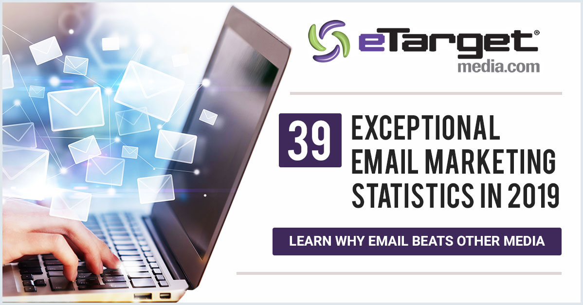 Exceptional Email Marketing Statistics in 2019 - eTargetMedia